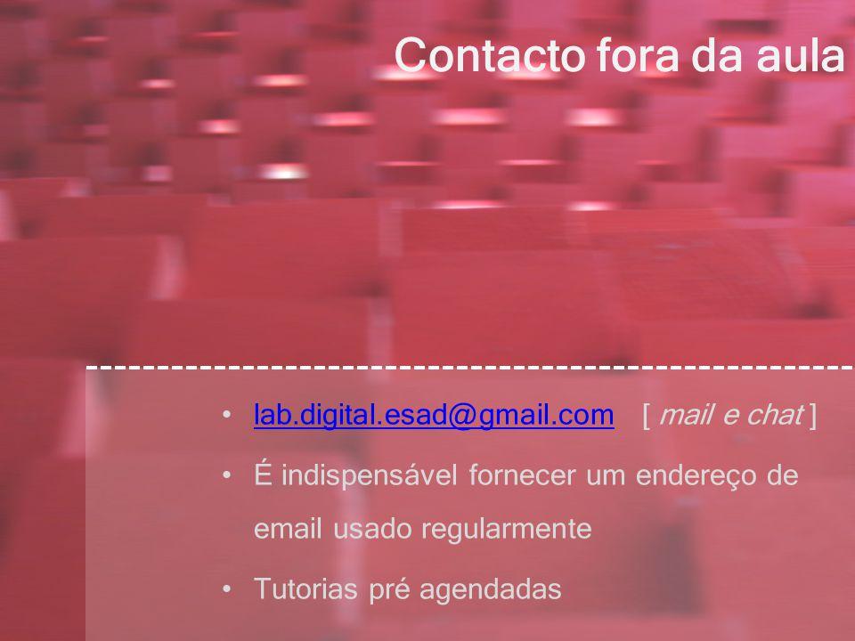 Contacto fora da aula lab.digital.esad@gmail.com [ mail e chat ] lab.digital.esad@gmail.com É indispensável fornecer um endereço de email usado regularmente Tutorias pré agendadas