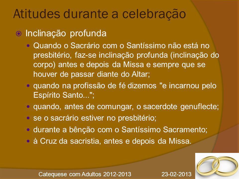 Catequese com Adultos 2012-2013 23-02-2013 Atitudes durante a celebração  Inclinação profunda Quando o Sacrário com o Santíssimo não está no presbité