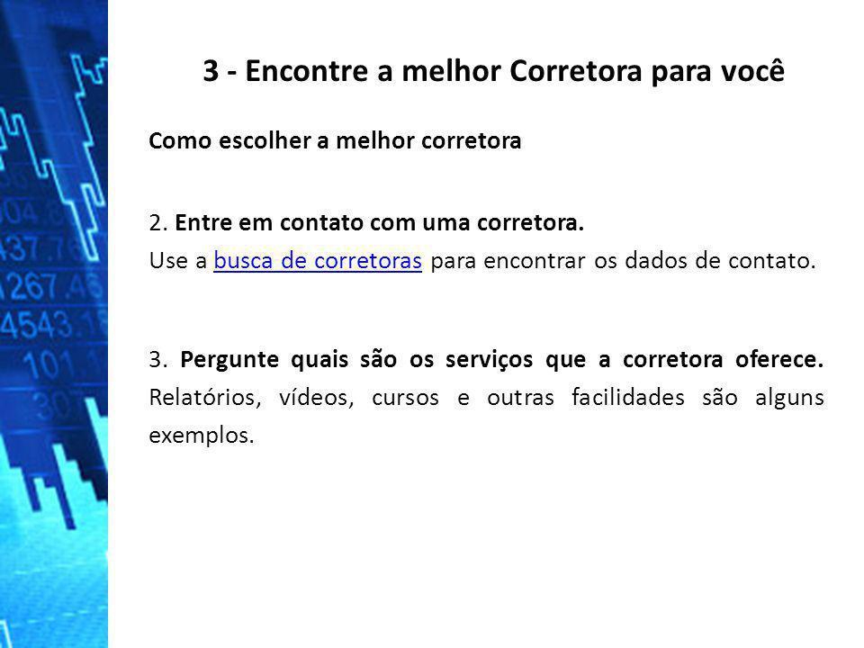 3 - Encontre a melhor Corretora para você Como escolher a melhor corretora 2. Entre em contato com uma corretora. Use a busca de corretoras para encon