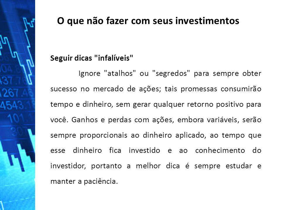 O que não fazer com seus investimentos Seguir dicas