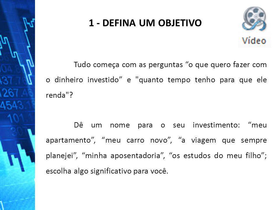 """1 - DEFINA UM OBJETIVO Tudo começa com as perguntas """"o que quero fazer com o dinheiro investido"""" e"""