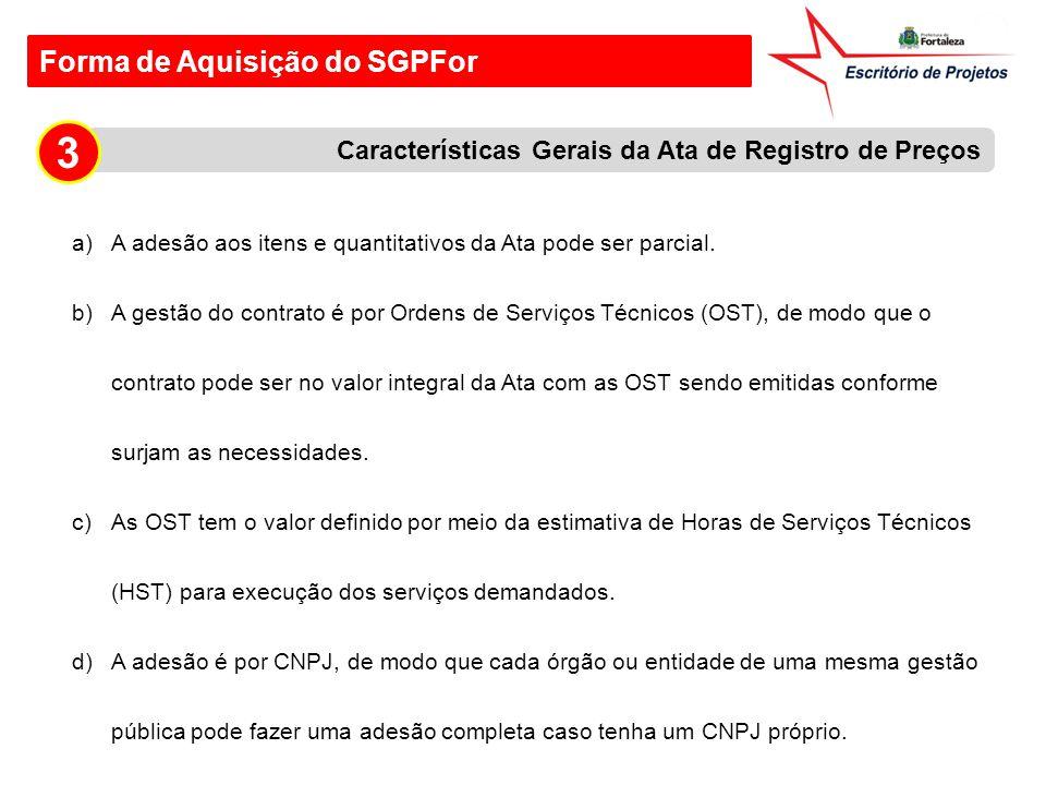 Forma de Aquisição do SGPFor a)A adesão aos itens e quantitativos da Ata pode ser parcial. b)A gestão do contrato é por Ordens de Serviços Técnicos (O