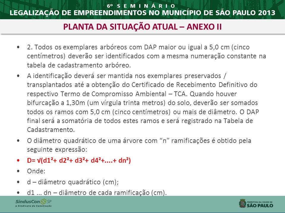 2. Todos os exemplares arbóreos com DAP maior ou igual a 5,0 cm (cinco centímetros) deverão ser identificados com a mesma numeração constante na tabel