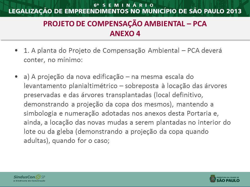 1. A planta do Projeto de Compensação Ambiental – PCA deverá conter, no mínimo: a) A projeção da nova edificação – na mesma escala do levantamento pla