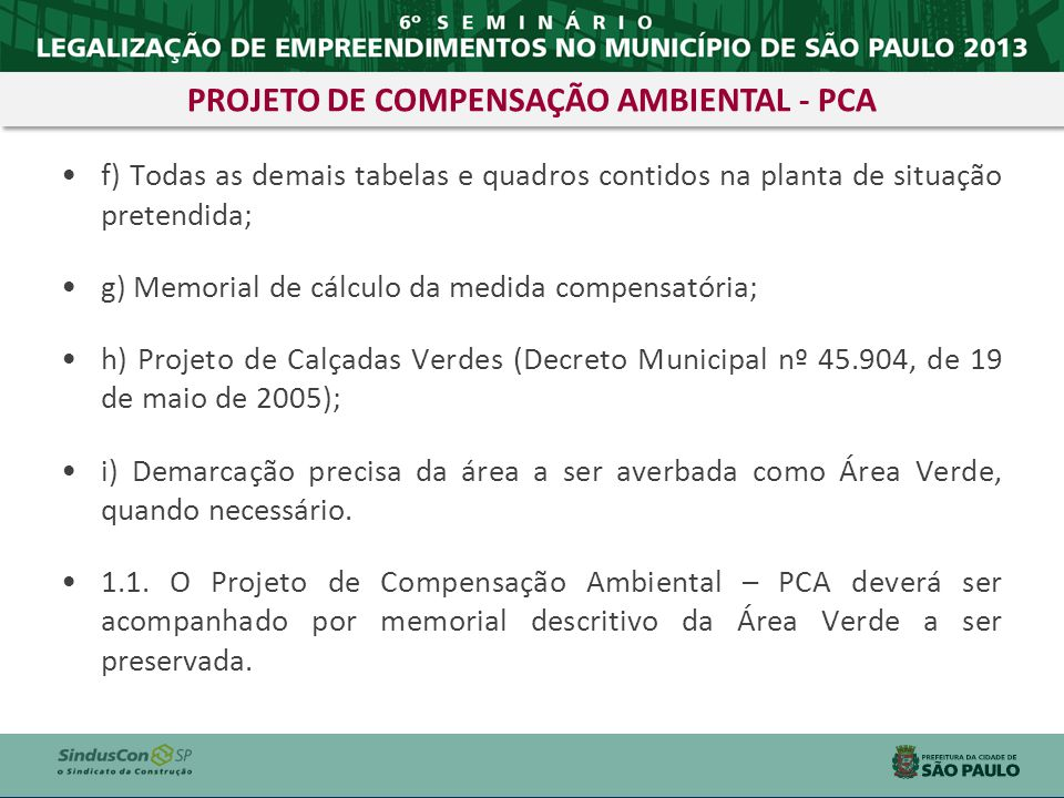 f) Todas as demais tabelas e quadros contidos na planta de situação pretendida; g) Memorial de cálculo da medida compensatória; h) Projeto de Calçadas