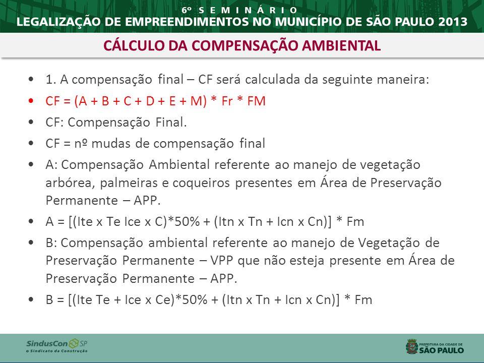1. A compensação final – CF será calculada da seguinte maneira: CF = (A + B + C + D + E + M) * Fr * FM CF: Compensação Final. CF = nº mudas de compens