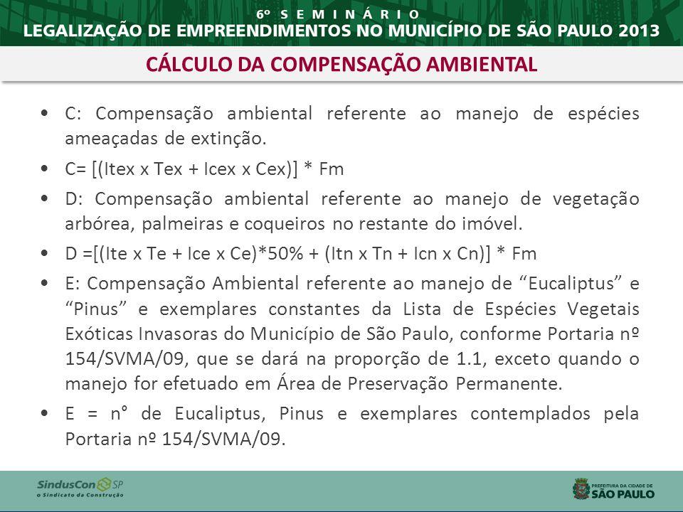 C: Compensação ambiental referente ao manejo de espécies ameaçadas de extinção. C= [(Itex x Tex + Icex x Cex)] * Fm D: Compensação ambiental referente