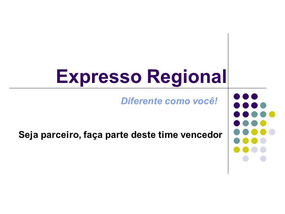 Expresso Regional Seja parceiro, faça parte deste time vencedor Diferente como você!