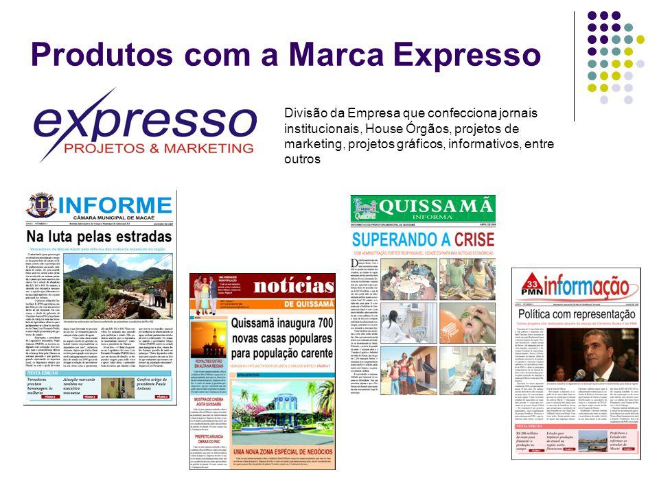 Produtos com a Marca Expresso Divisão da Empresa que confecciona jornais institucionais, House Órgãos, projetos de marketing, projetos gráficos, infor