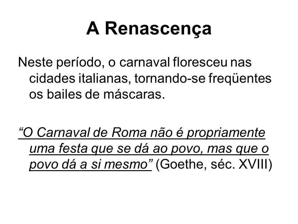 """A Renascença Neste período, o carnaval floresceu nas cidades italianas, tornando-se freqüentes os bailes de máscaras. """"O Carnaval de Roma não é propri"""