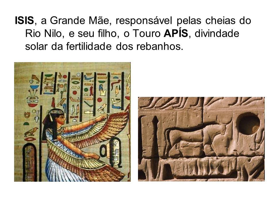 ISIS, a Grande Mãe, responsável pelas cheias do Rio Nilo, e seu filho, o Touro APÍS, divindade solar da fertilidade dos rebanhos.