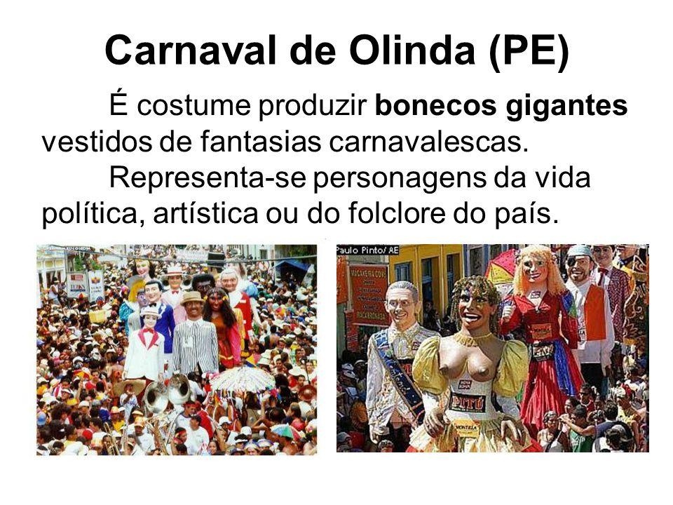 Carnaval de Olinda (PE) É costume produzir bonecos gigantes vestidos de fantasias carnavalescas. Representa-se personagens da vida política, artística