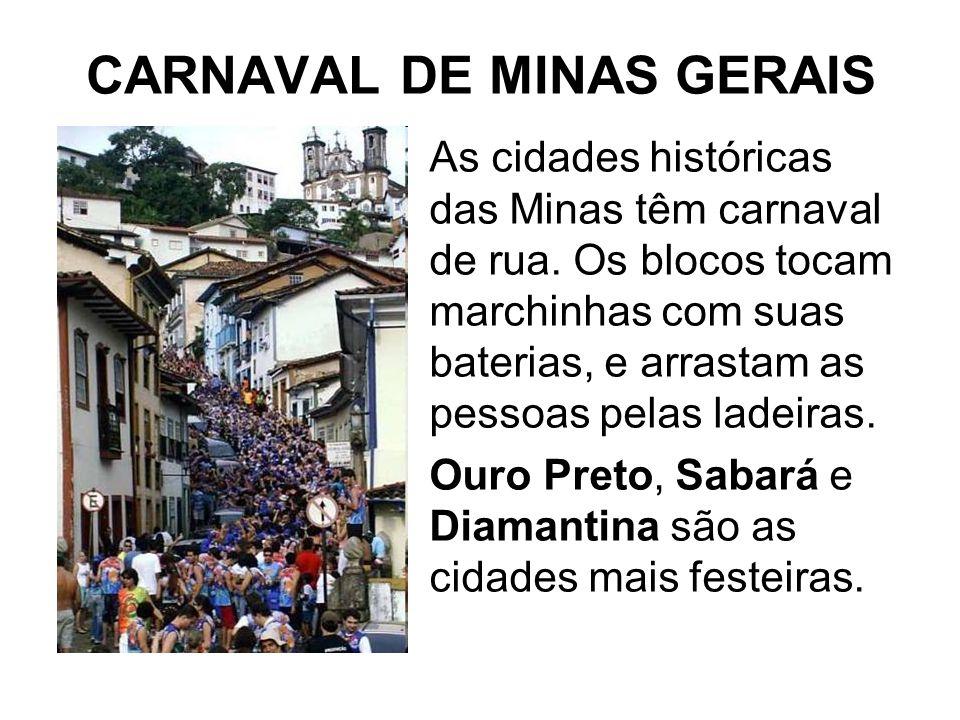 CARNAVAL DE MINAS GERAIS As cidades históricas das Minas têm carnaval de rua. Os blocos tocam marchinhas com suas baterias, e arrastam as pessoas pela