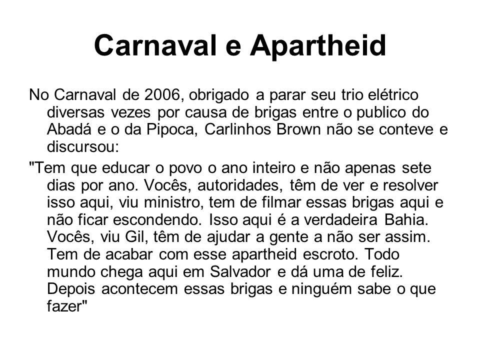 Carnaval e Apartheid No Carnaval de 2006, obrigado a parar seu trio elétrico diversas vezes por causa de brigas entre o publico do Abadá e o da Pipoca