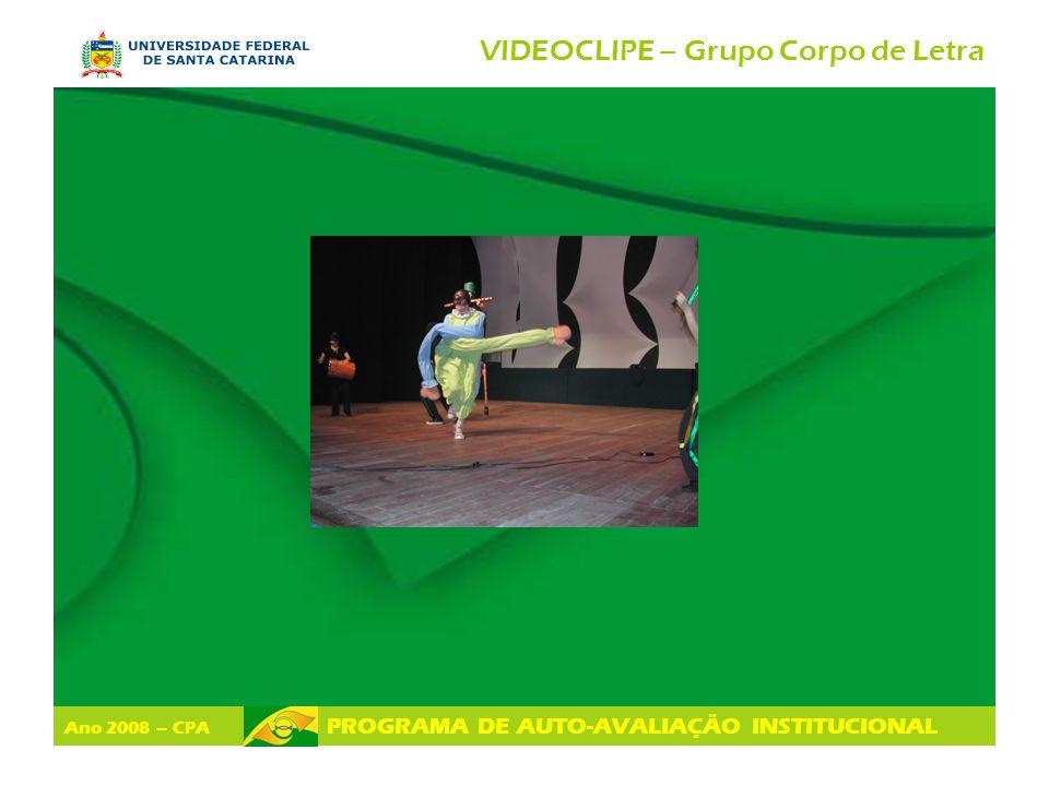 Ano 2008 – CPA PROGRAMA DE AUTO-AVALIAÇÃO INSTITUCIONAL VIDEOCLIPE – Grupo Corpo de Letra