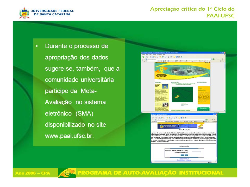 Ano 2008 – CPA PROGRAMA DE AUTO-AVALIAÇÃO INSTITUCIONAL Apreciação crítica do 1º Ciclo do PAAI-UFSC Durante o processo de apropriação dos dados sugere