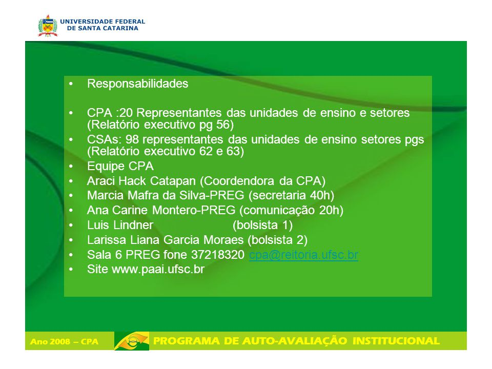 Ano 2008 – CPA PROGRAMA DE AUTO-AVALIAÇÃO INSTITUCIONAL Responsabilidades CPA :20 Representantes das unidades de ensino e setores (Relatório executivo