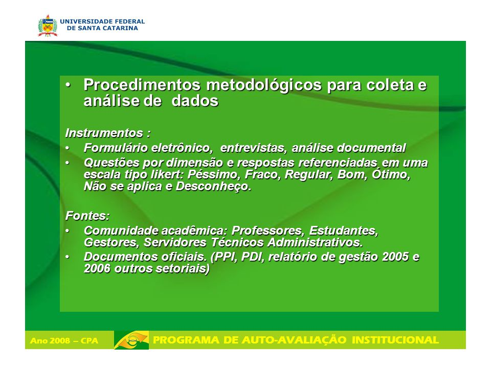 Ano 2008 – CPA PROGRAMA DE AUTO-AVALIAÇÃO INSTITUCIONAL Procedimentos metodológicos para coleta e análise de dadosProcedimentos metodológicos para col