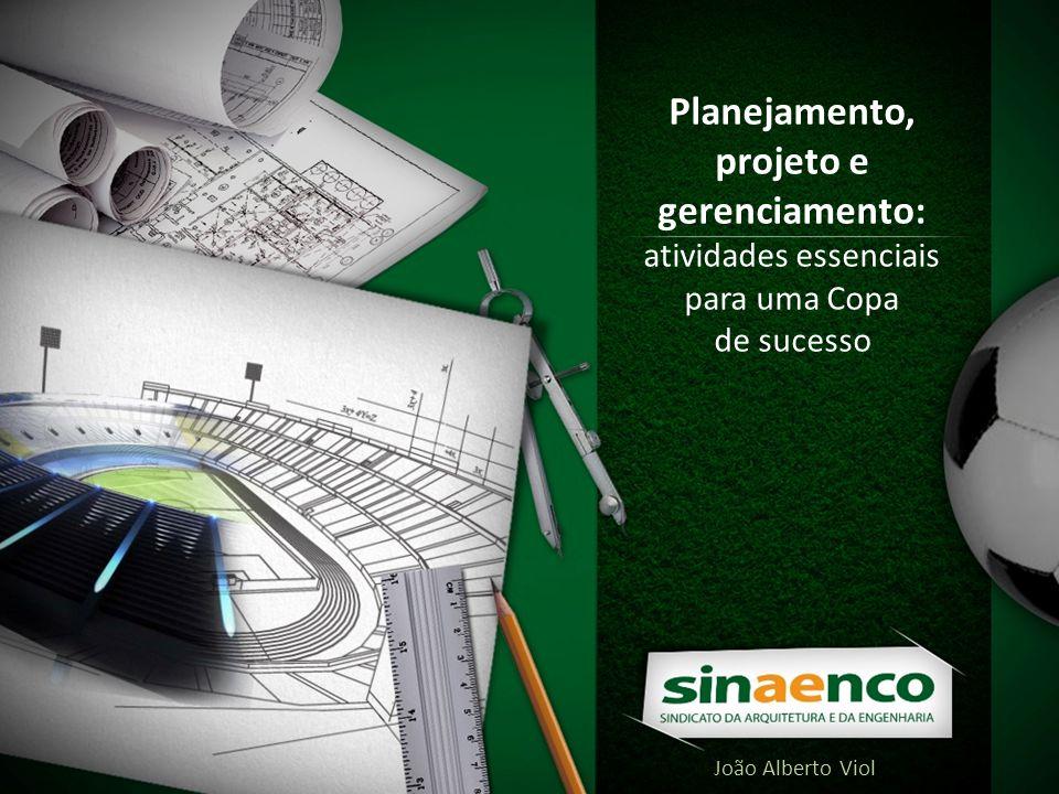 João Alberto Viol Planejamento, projeto e gerenciamento: atividades essenciais para uma Copa de sucesso