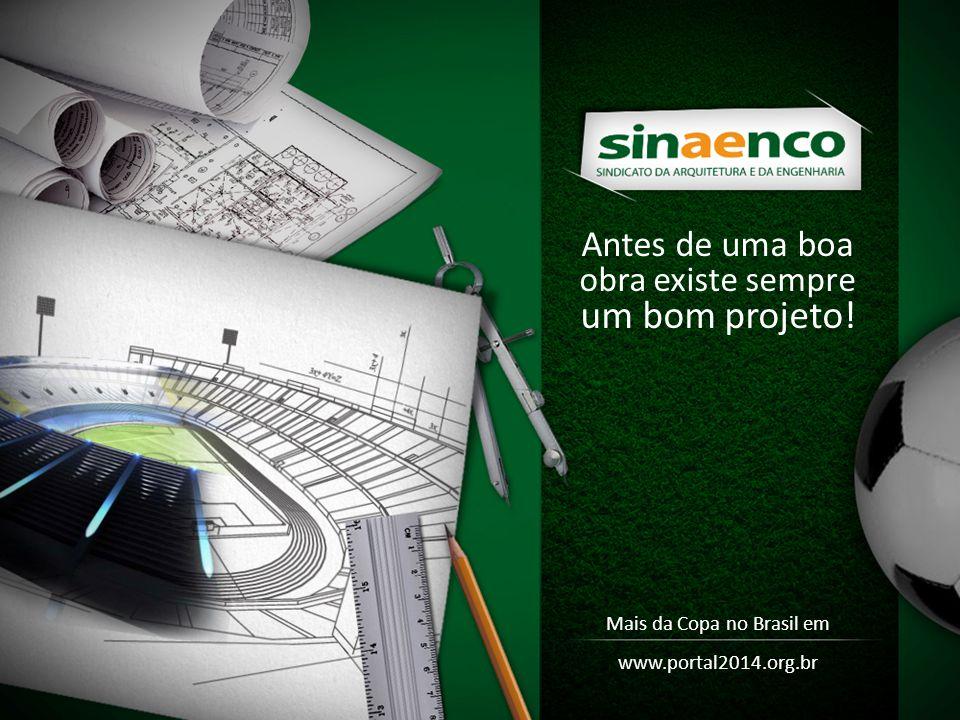 Antes de uma boa obra existe sempre um bom projeto! Mais da Copa no Brasil em www.portal2014.org.br