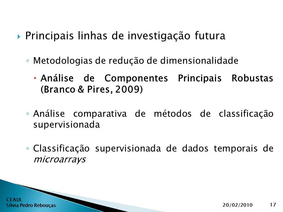 CEAUL Sílvia Pedro Rebouças 20/02/2010 17  Principais linhas de investigação futura ◦ Metodologias de redução de dimensionalidade  Análise de Compon