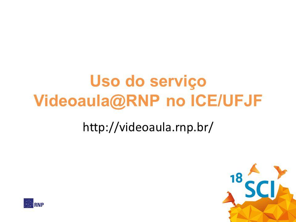Uso do serviço Videoaula@RNP no ICE/UFJF http://videoaula.rnp.br/