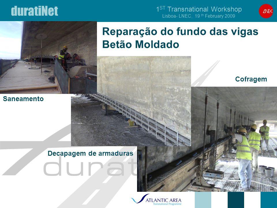 duratiNet 1 ST Transnational Workshop Lisboa- LNEC, 19 th February 2009 Reparação do fundo das vigas Betão Moldado >Rita Moura Saneamento Decapagem de armaduras Cofragem