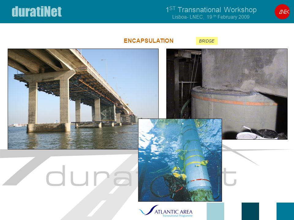 duratiNet 1 ST Transnational Workshop Lisboa- LNEC, 19 th February 2009 BRIDGE ENCAPSULATION