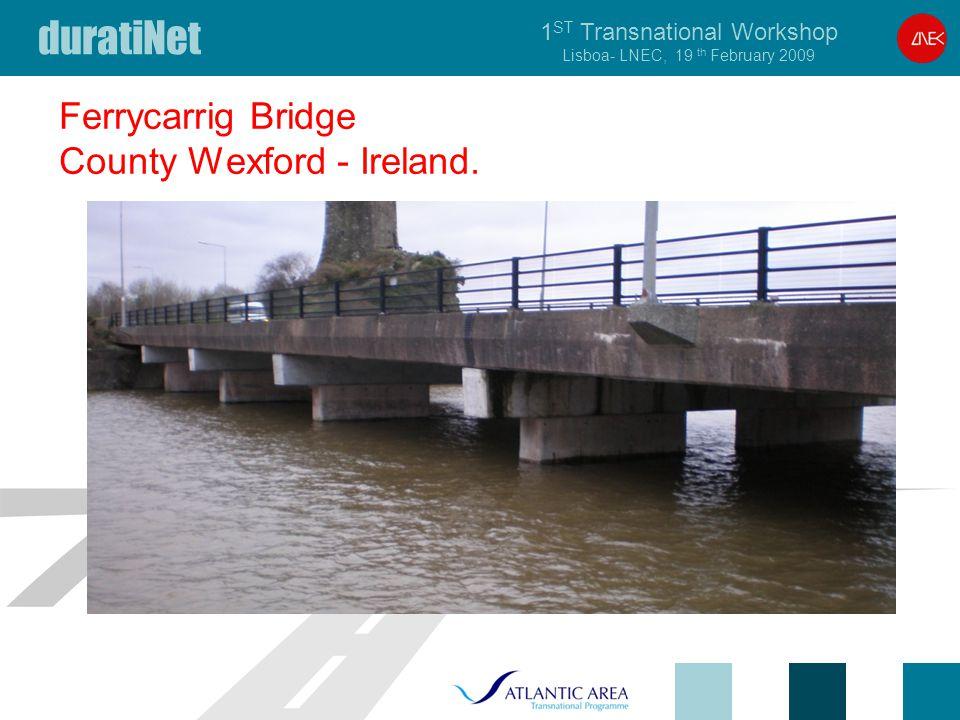 duratiNet 1 ST Transnational Workshop Lisboa- LNEC, 19 th February 2009 Ferrycarrig Bridge County Wexford - Ireland.