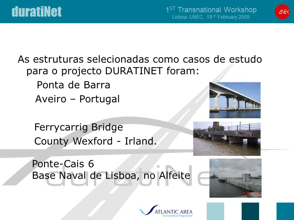 duratiNet 1 ST Transnational Workshop Lisboa- LNEC, 19 th February 2009 CARBON FIBRE LAMINATE REINFORCEMENT BARRA's BRIDGE AVEIRO