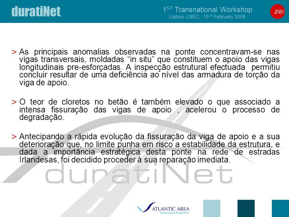 duratiNet 1 ST Transnational Workshop Lisboa- LNEC, 19 th February 2009 > As principais anomalias observadas na ponte concentravam-se nas vigas transversais, moldadas in situ que constituem o apoio das vigas longitudinais pre-esforçadas.