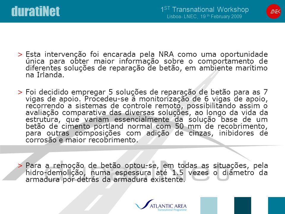 duratiNet 1 ST Transnational Workshop Lisboa- LNEC, 19 th February 2009 >Esta intervenção foi encarada pela NRA como uma oportunidade única para obter maior informação sobre o comportamento de diferentes soluções de reparação de betão, em ambiente marítimo na Irlanda.