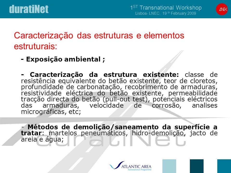 duratiNet 1 ST Transnational Workshop Lisboa- LNEC, 19 th February 2009 Caracterização das estruturas e elementos estruturais: - Exposição ambiental ;