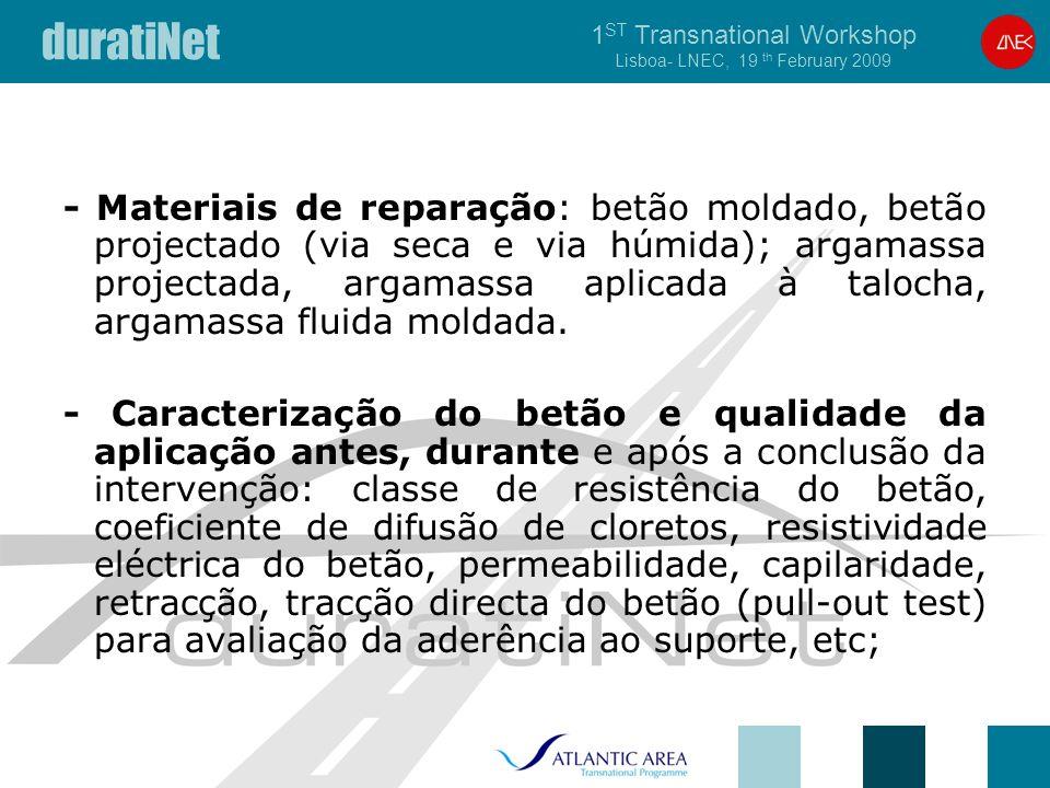duratiNet 1 ST Transnational Workshop Lisboa- LNEC, 19 th February 2009 - Materiais de reparação: betão moldado, betão projectado (via seca e via húmi