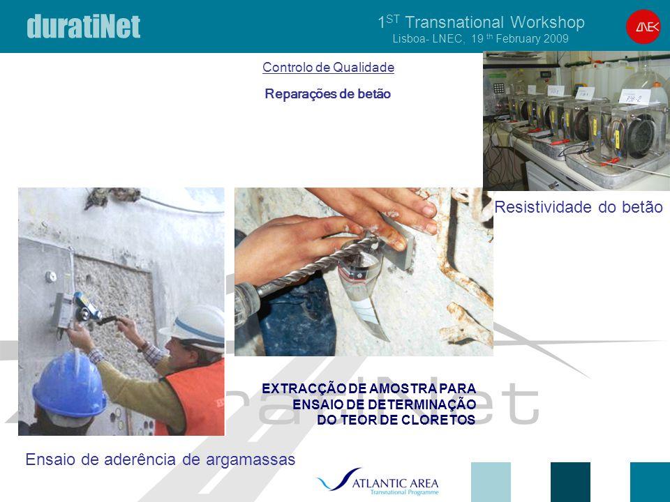 duratiNet 1 ST Transnational Workshop Lisboa- LNEC, 19 th February 2009 Reparações de betão Controlo de Qualidade Ensaio de aderência de argamassas EXTRACÇÃO DE AMOSTRA PARA ENSAIO DE DETERMINAÇÃO DO TEOR DE CLORETOS Resistividade do betão