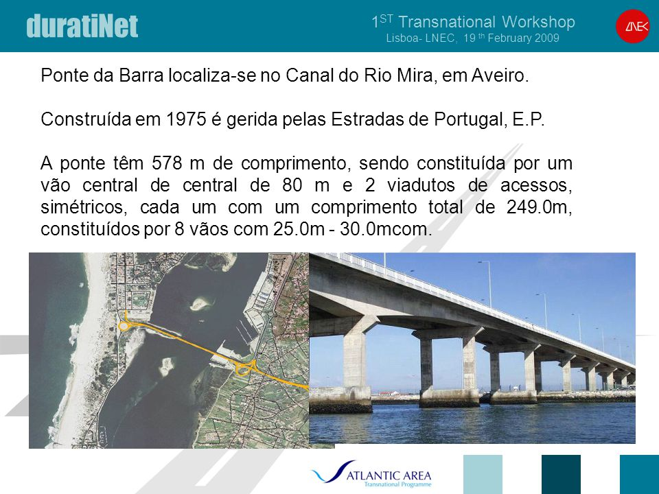 duratiNet 1 ST Transnational Workshop Lisboa- LNEC, 19 th February 2009 General identification: Portugal; Estradas de Portugal, S.A; Barra Bridge over