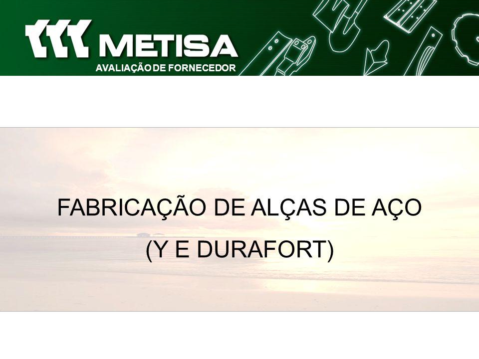 AVALIAÇÃO DE FORNECEDOR FABRICAÇÃO DE ALÇAS DE AÇO (Y E DURAFORT)