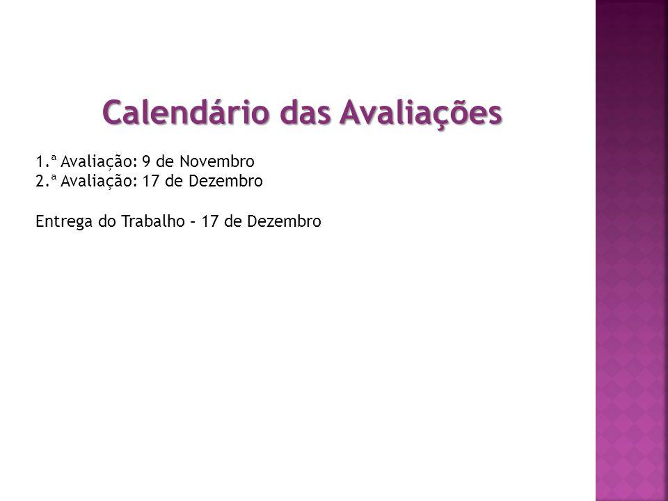 Calendário das Avaliações 1.ª Avaliação: 9 de Novembro 2.ª Avaliação: 17 de Dezembro Entrega do Trabalho – 17 de Dezembro
