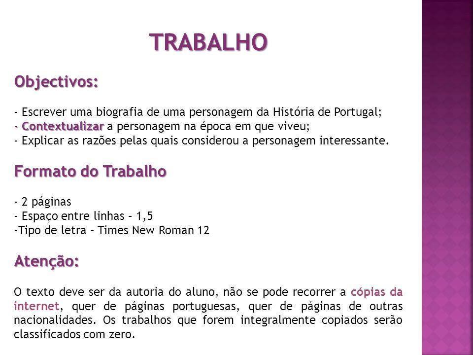 TRABALHOObjectivos: - Escrever uma biografia de uma personagem da História de Portugal; - Contextualizar - Contextualizar a personagem na época em que viveu; - Explicar as razões pelas quais considerou a personagem interessante.