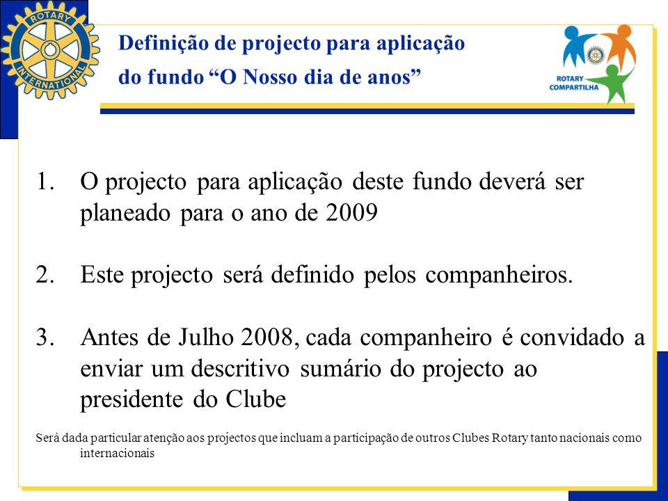 Definição de projecto para aplicação do fundo O Nosso dia de anos 1.O projecto para aplicação deste fundo deverá ser planeado para o ano de 2009 2.Este projecto será definido pelos companheiros.