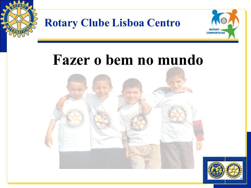 Rotary Clube Lisboa Centro Fazer o bem no mundo