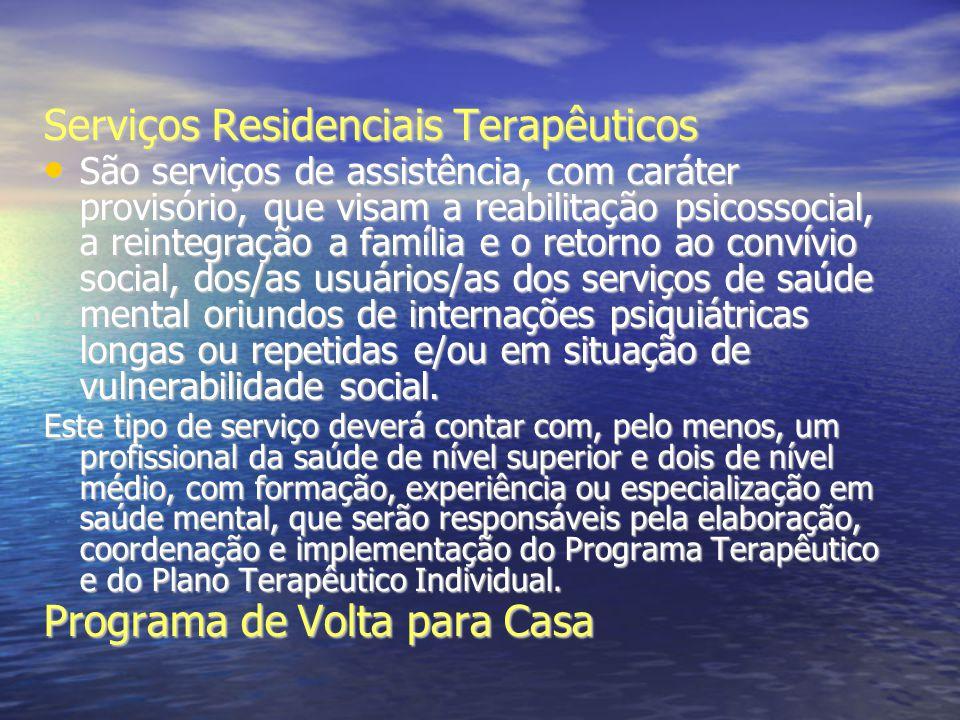 Serviços Residenciais Terapêuticos São serviços de assistência, com caráter provisório, que visam a reabilitação psicossocial, a reintegração a famíli