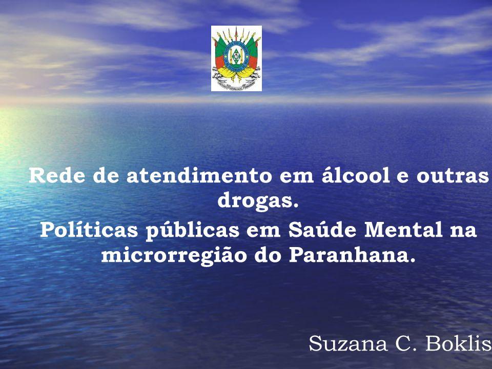 Rede de atendimento em álcool e outras drogas. Políticas públicas em Saúde Mental na microrregião do Paranhana. Suzana C. Boklis