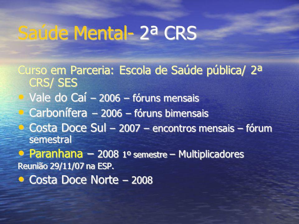 Saúde Mental- 2ª CRS Curso em Parceria: Escola de Saúde pública/ 2ª CRS/ SES Vale do Caí – 2006 – fóruns mensais Vale do Caí – 2006 – fóruns mensais C