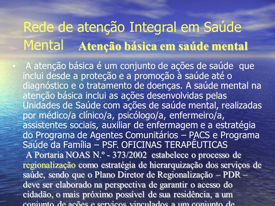 Atenção básica em saúde mental Rede de atenção Integral em Saúde Mental Atenção básica em saúde mental A atenção básica é um conjunto de ações de saúd