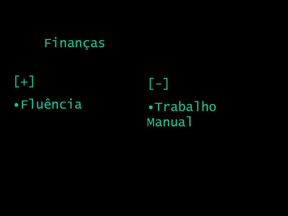 Finanças [+] Fluência [-] Trabalho Manual