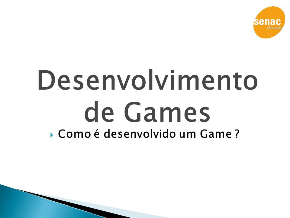 Desenvolvimento de Games  Como é desenvolvido um Game ?