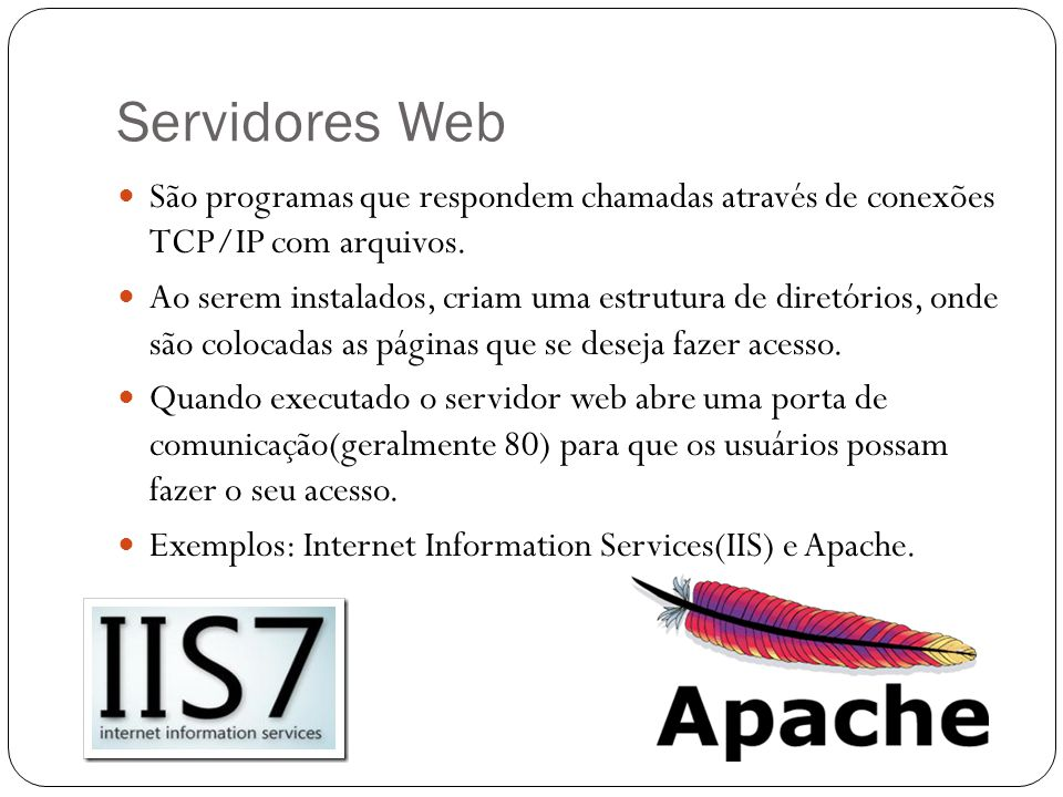 Servidores Web São programas que respondem chamadas através de conexões TCP/IP com arquivos. Ao serem instalados, criam uma estrutura de diretórios, o
