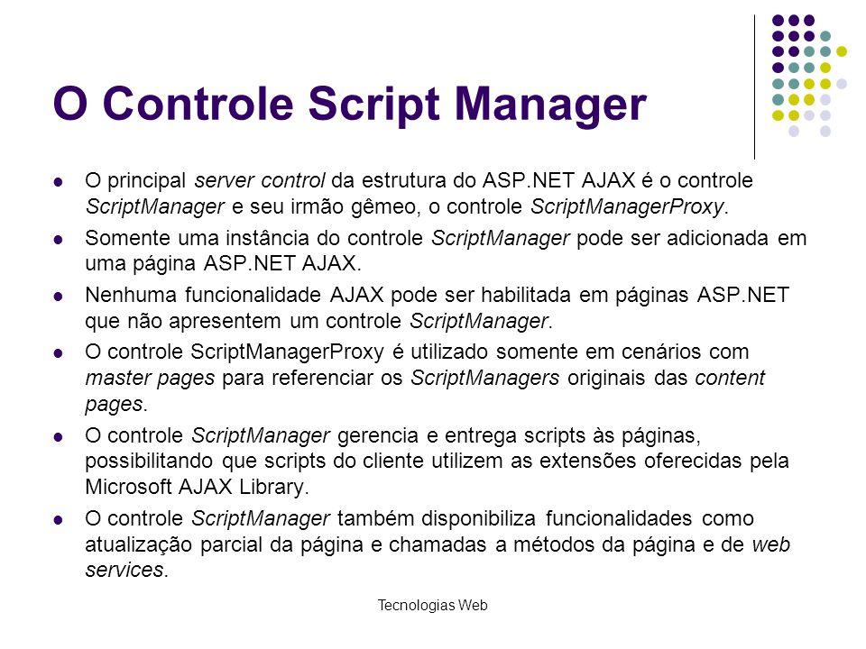 O Controle Script Manager O principal server control da estrutura do ASP.NET AJAX é o controle ScriptManager e seu irmão gêmeo, o controle ScriptManag