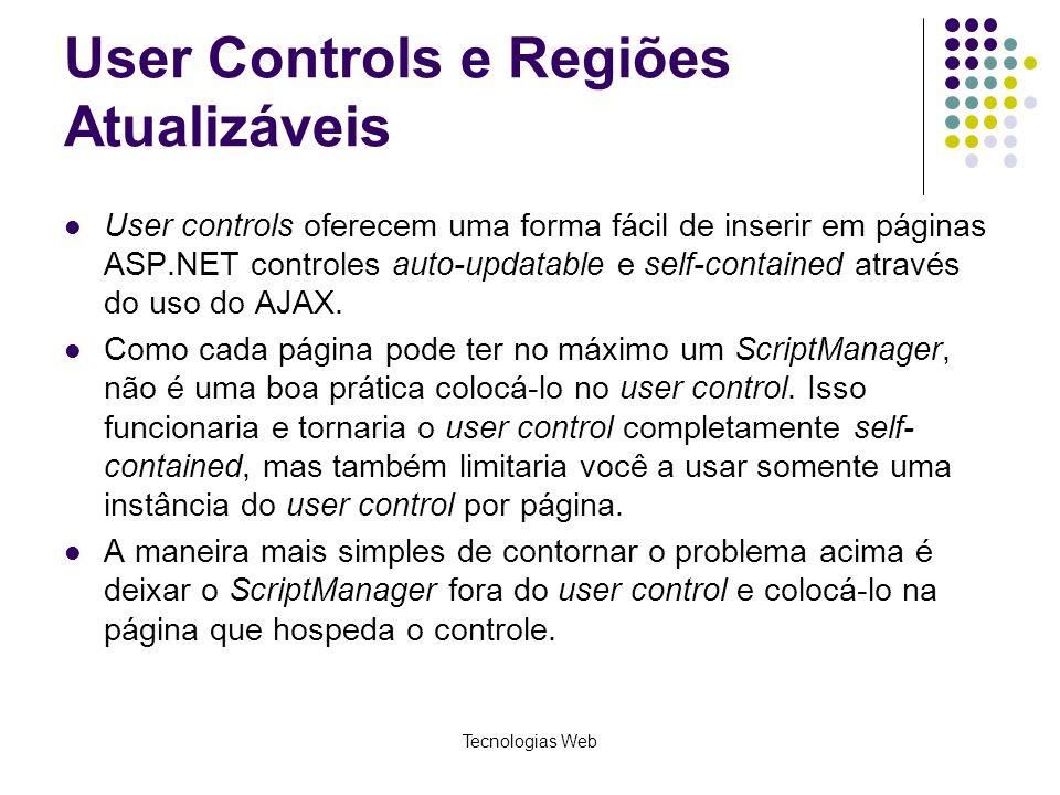 User Controls e Regiões Atualizáveis User controls oferecem uma forma fácil de inserir em páginas ASP.NET controles auto-updatable e self-contained at